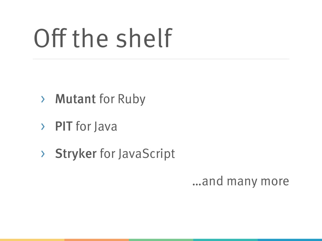 Off the shelf > Mutant for Ruby > PIT for Java ...