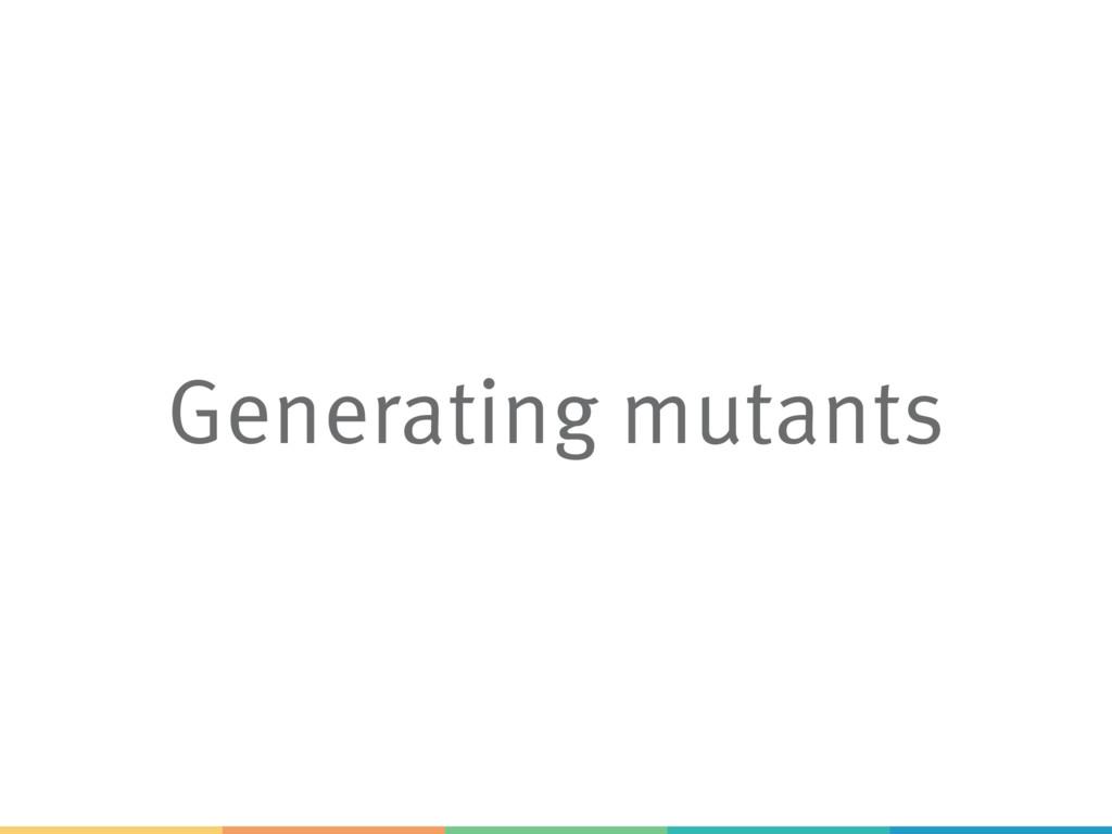 Generating mutants