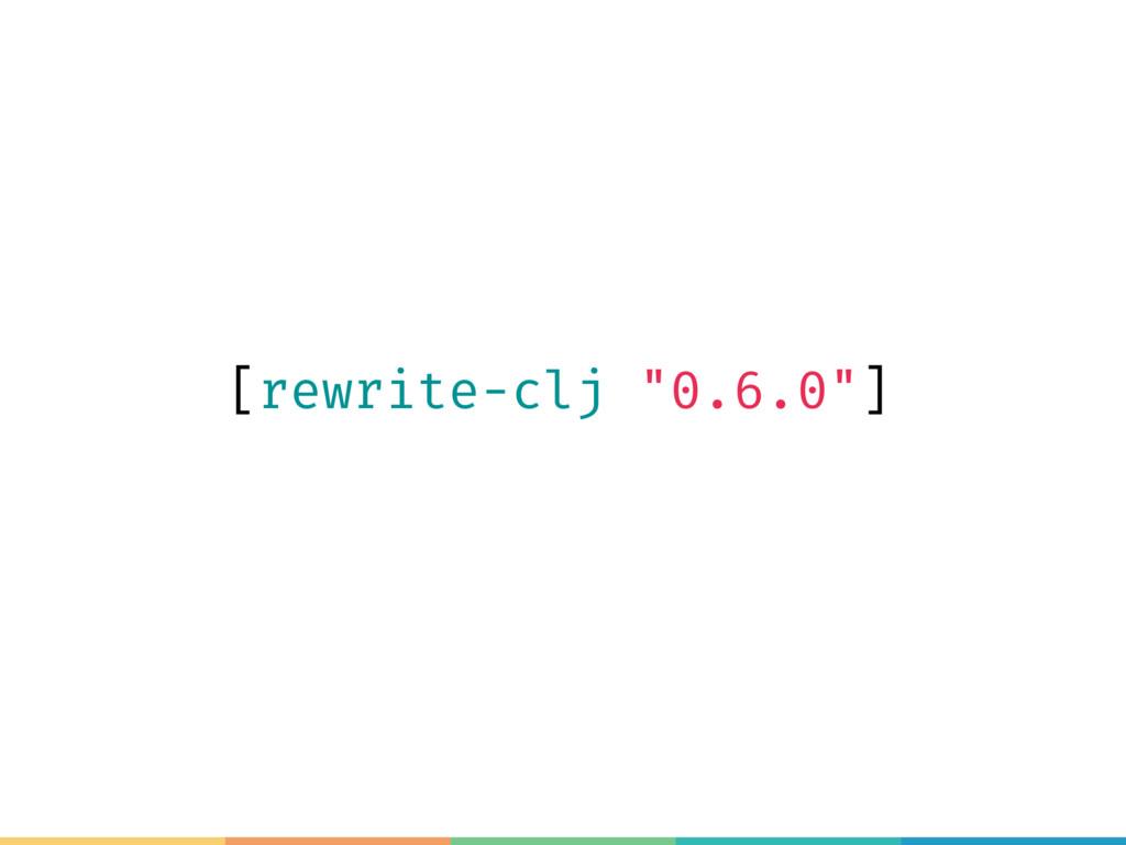 "[rewrite-clj ""0.6.0""]"