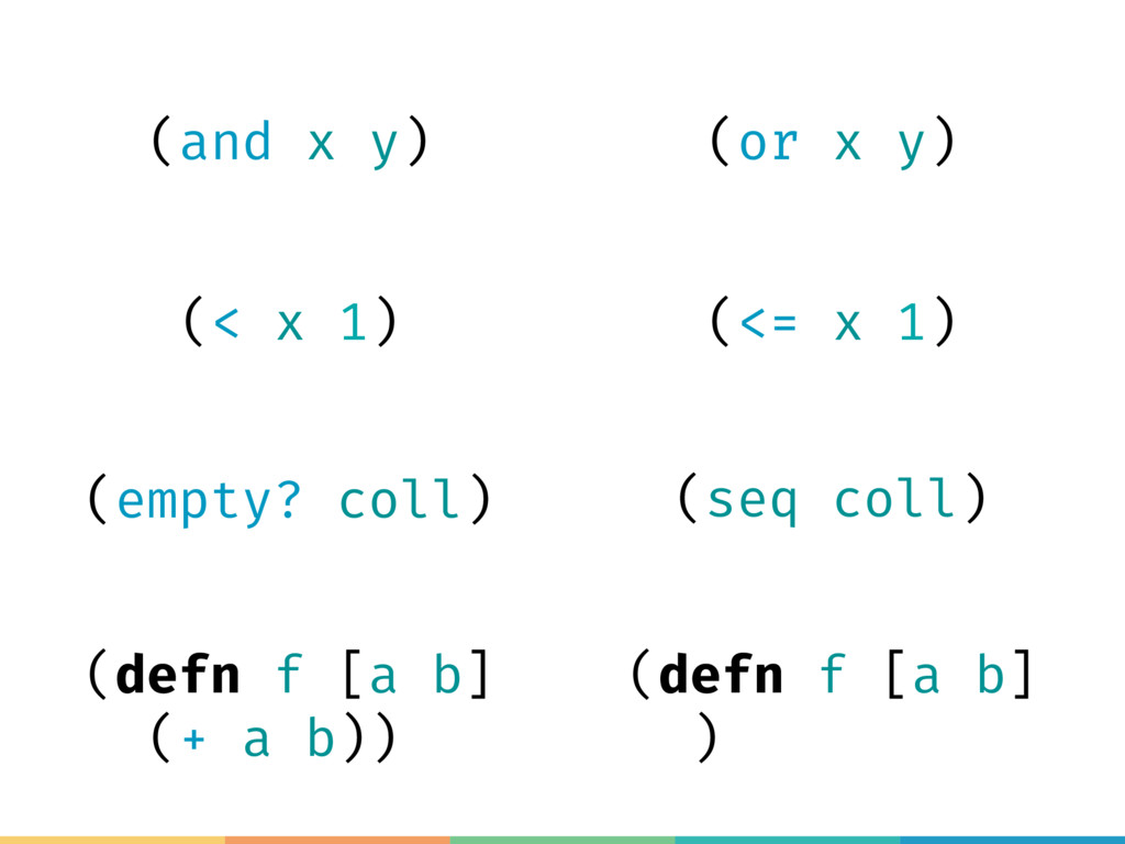 (and x y) (or x y) (< x 1) (<= x 1) (empty? col...