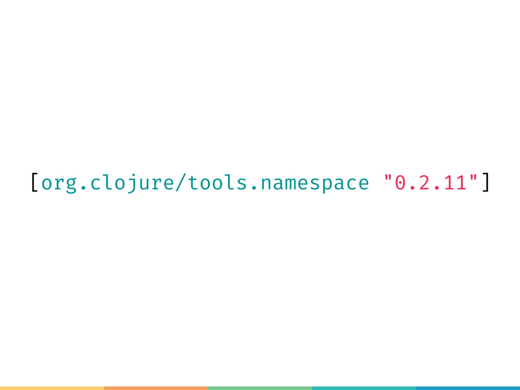 "[org.clojure/tools.namespace ""0.2.11""]"