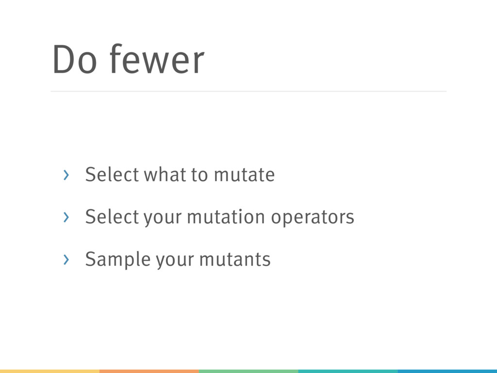 Do fewer > Select what to mutate > Select your ...