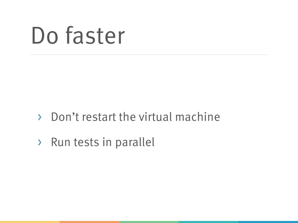 Do faster > Don't restart the virtual machine >...
