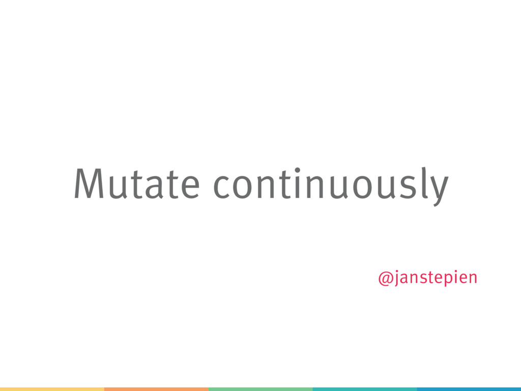 Mutate continuously @janstepien