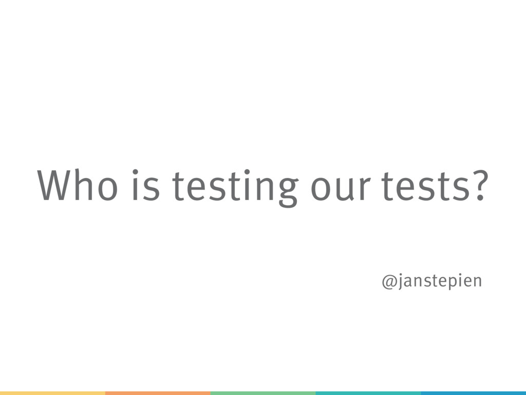 Who is testing our tests? @janstepien