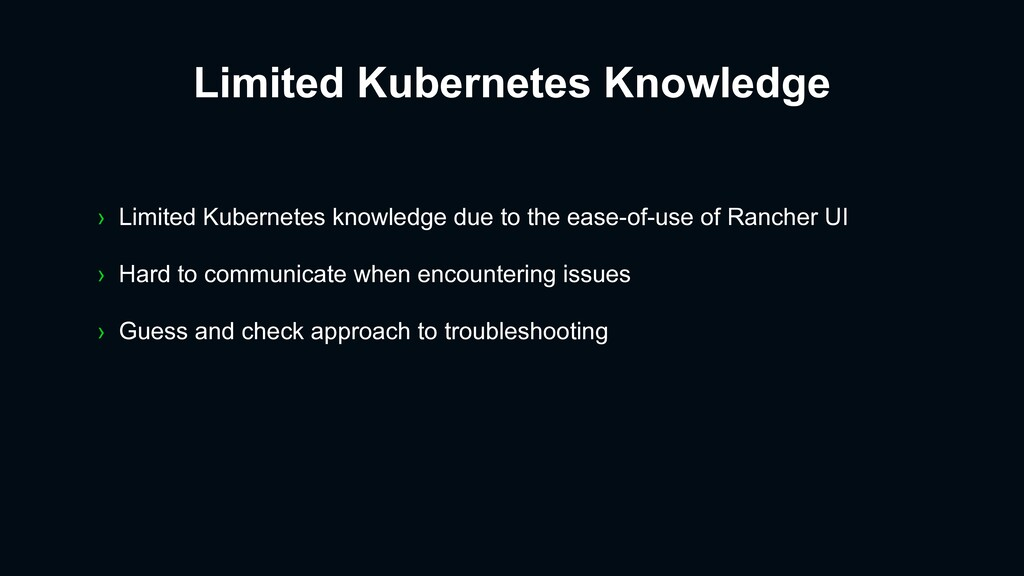 › Limited Kubernetes knowledge due to the ease-...