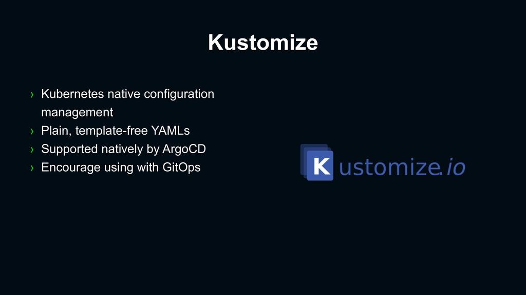 Kustomize › Kubernetes native configuration man...
