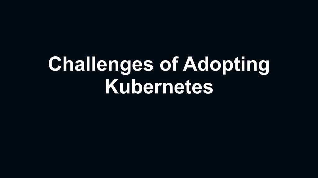 Challenges of Adopting Kubernetes