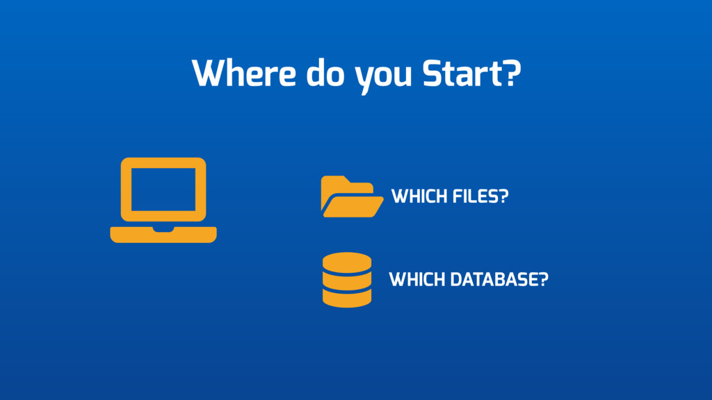 Where do you Start? WHICH FILES? WHICH DATABASE?