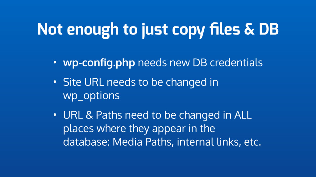 Not enough to just copy files & DB • wp-config.ph...