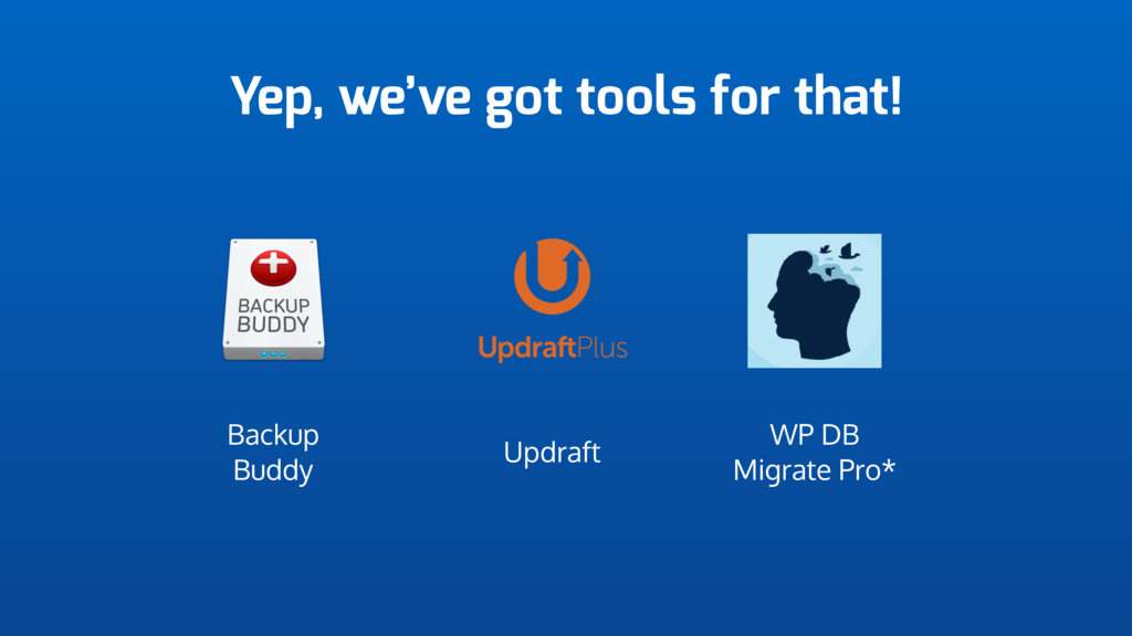 Yep, we've got tools for that! Updraft Backup