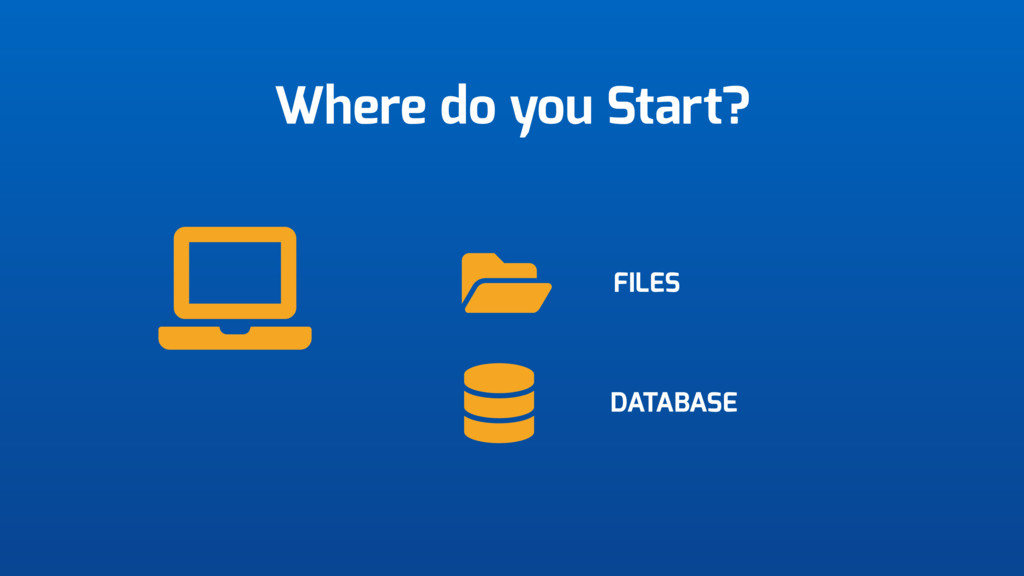 Where do you Start? FILES DATABASE