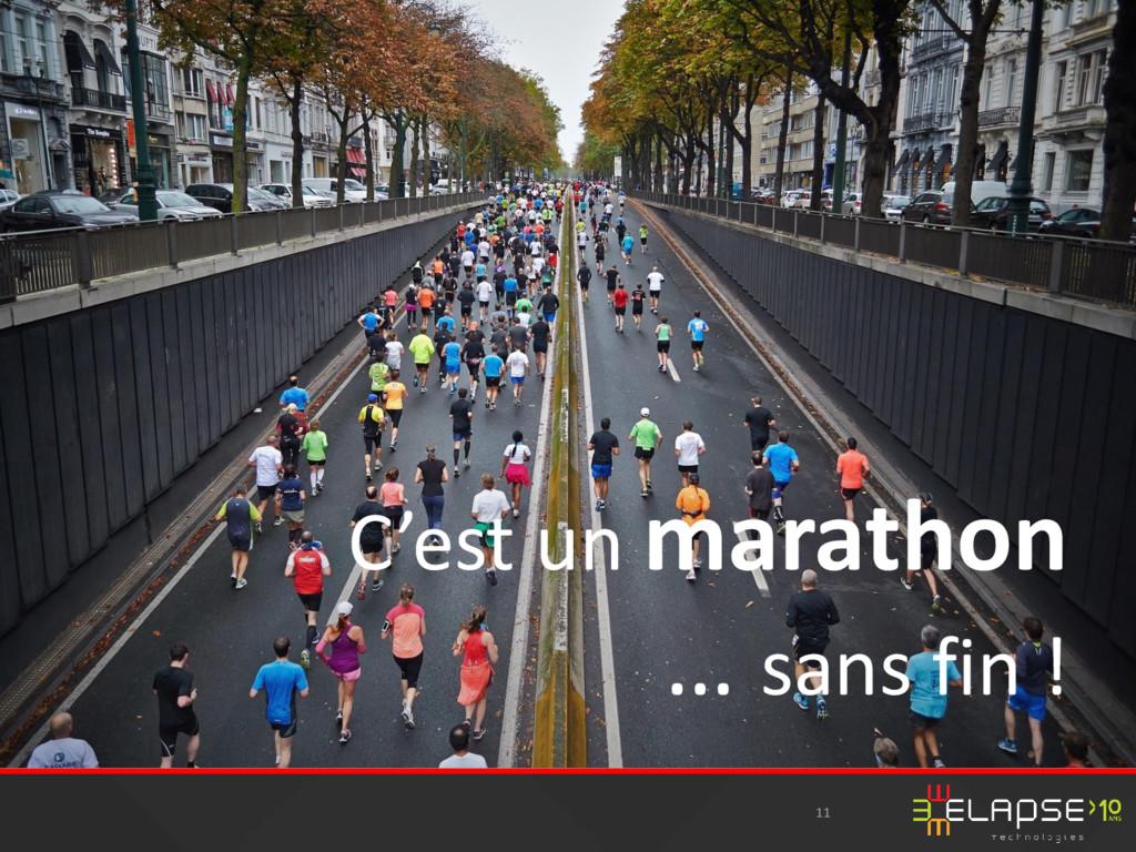 11 C'est un marathon … sans fin !