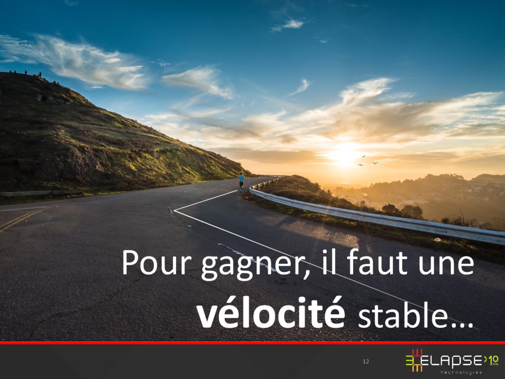 12 Pour gagner, il faut une vélocité stable…