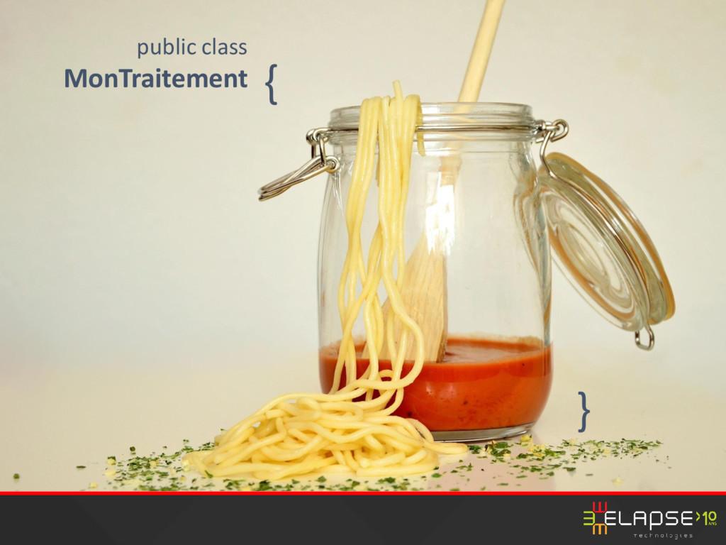 public class MonTraitement } {