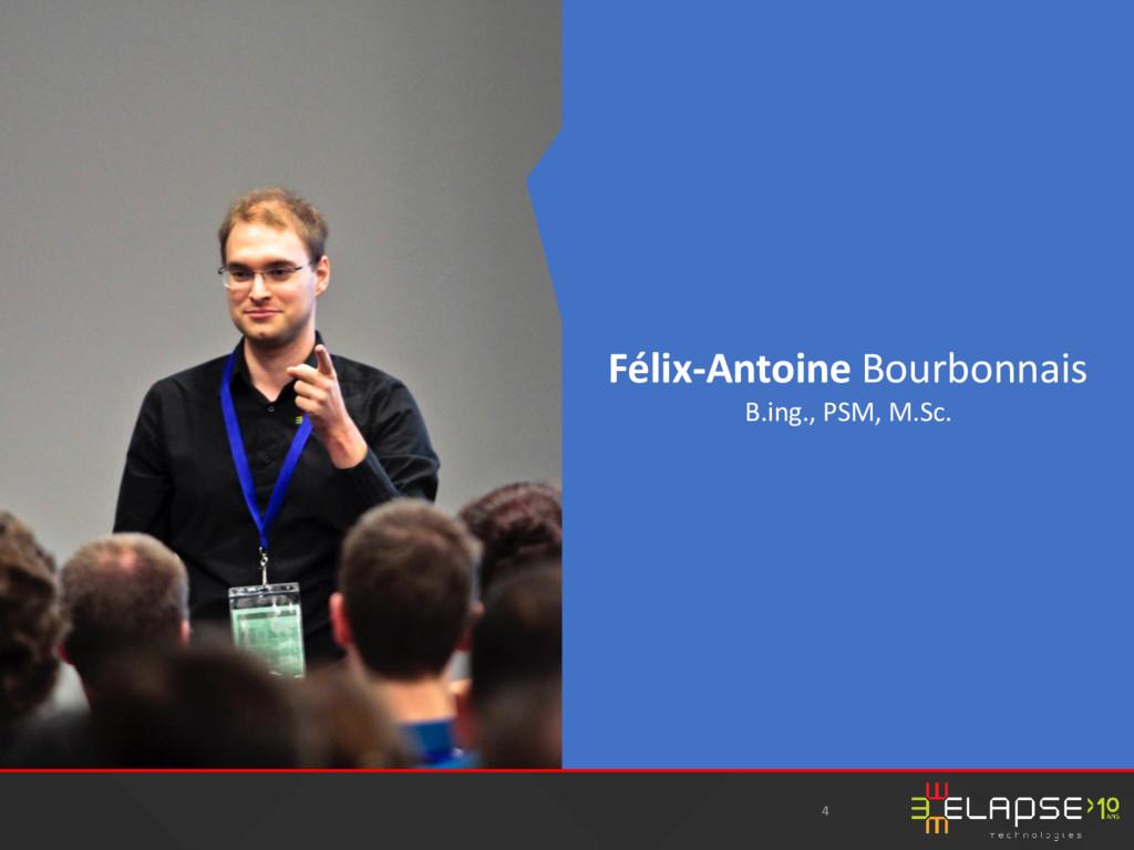 4 Félix-Antoine Bourbonnais B.ing., PSM, M.Sc.
