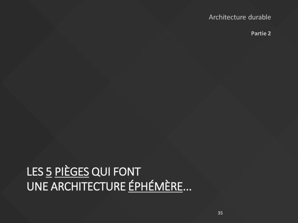 LES 5 PIÈGES QUI FONT UNE ARCHITECTURE ÉPHÉMÈRE...