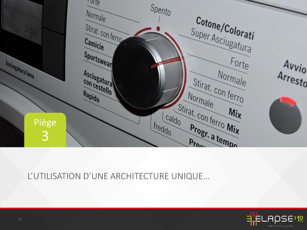 L'UTILISATION D'UNE ARCHITECTURE UNIQUE… 49 Piè...