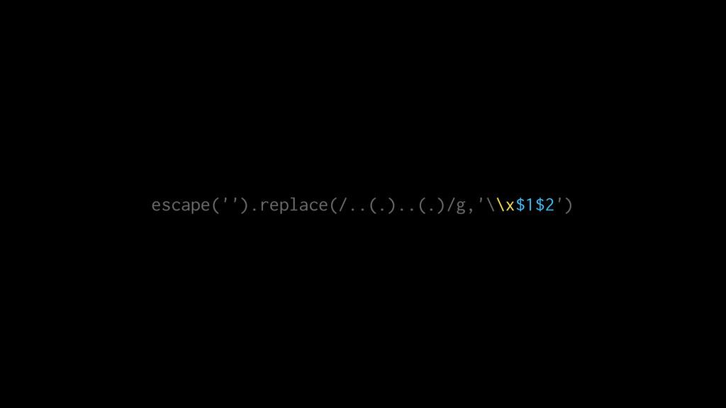 escape('').replace(/..(.)..(.)/g,'\\x$1$2')