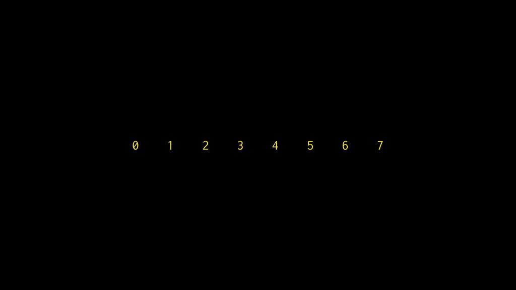 0 1 2 3 4 5 6 7