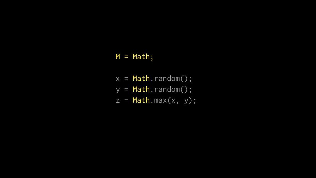 M = Math; x = Math.random(); y = Math.random();...