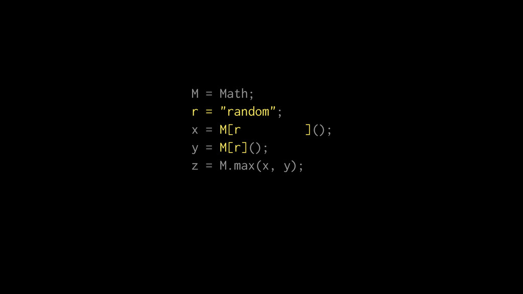 "M = Math; r = ""random""; x = M[r=""random""](); y ..."