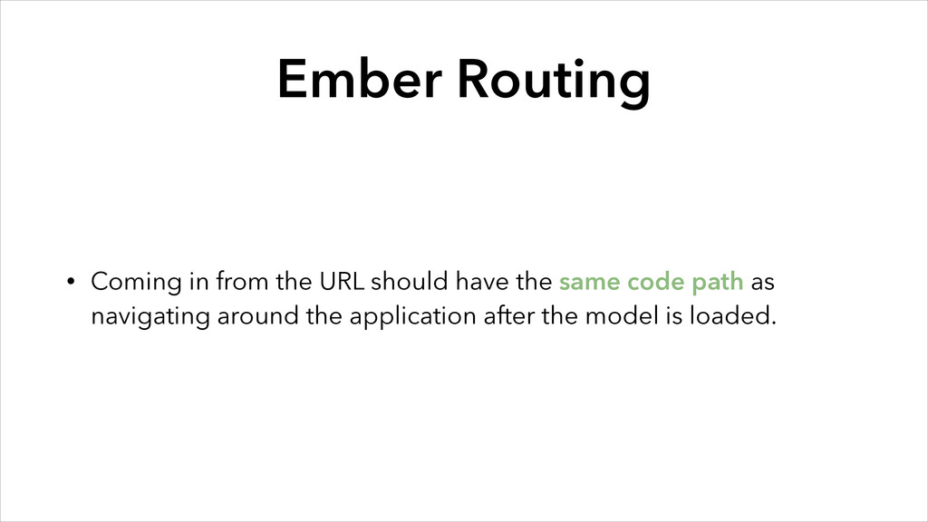 Ember Routing • Coming in from the URL should h...