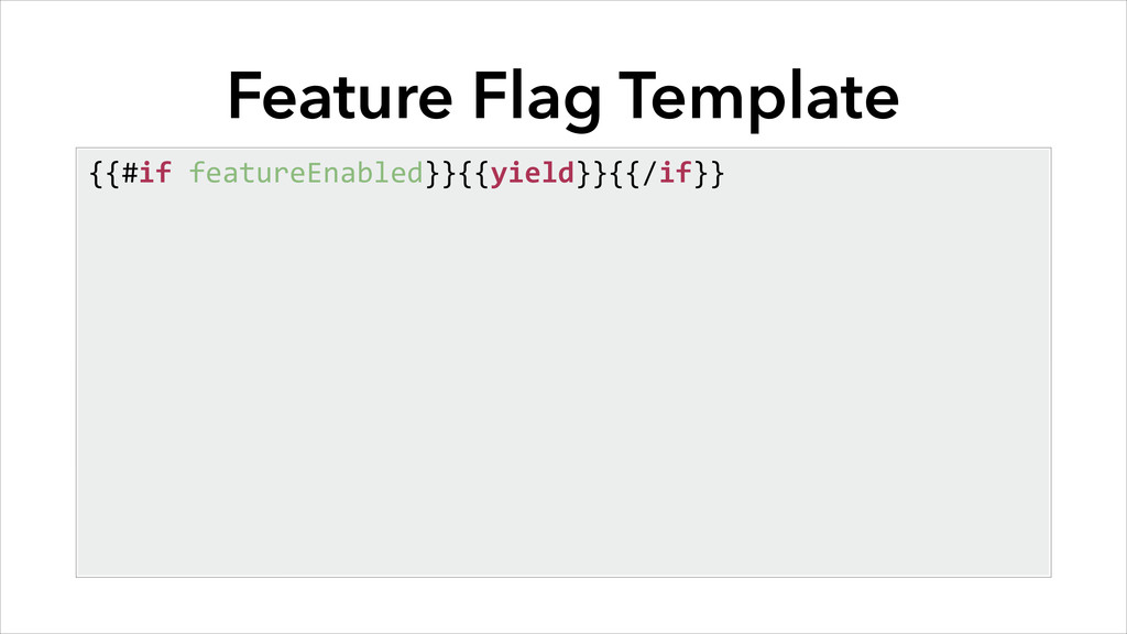 Feature Flag Template {{#if	