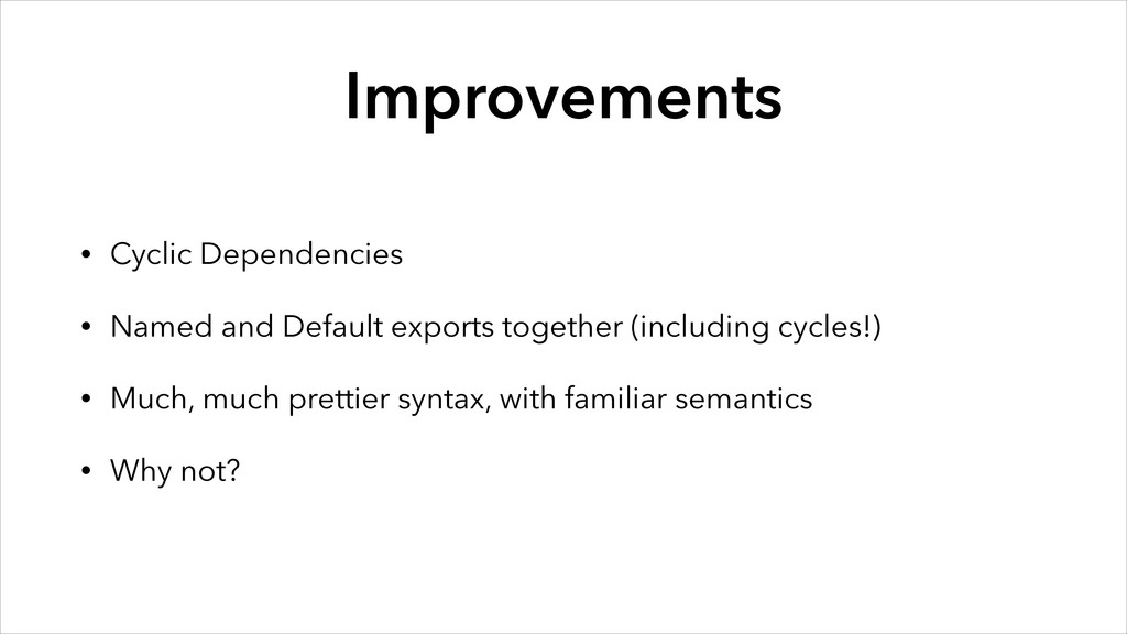 Improvements • Cyclic Dependencies • Named and ...