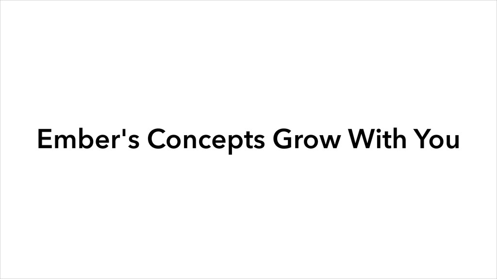 Ember's Concepts Grow With You