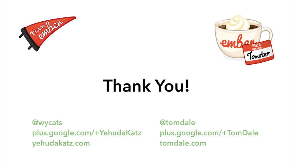 Thank You! @wycats plus.google.com/+YehudaKatz ...