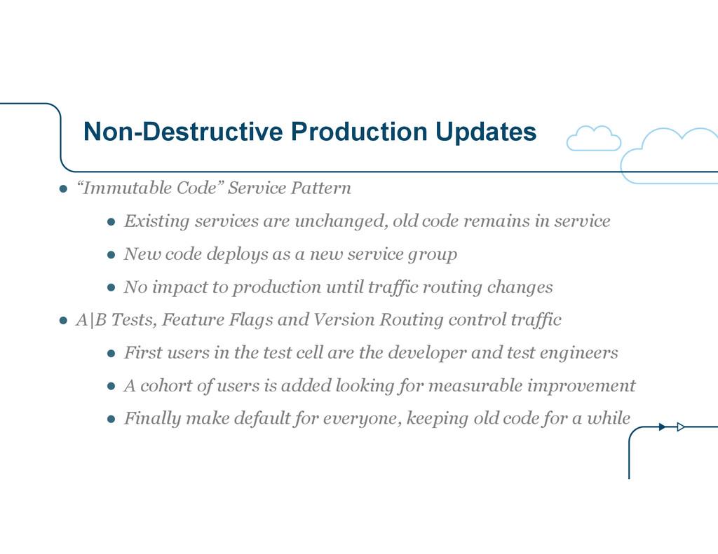 """Non-Destructive Production Updates ● """"Immutable..."""