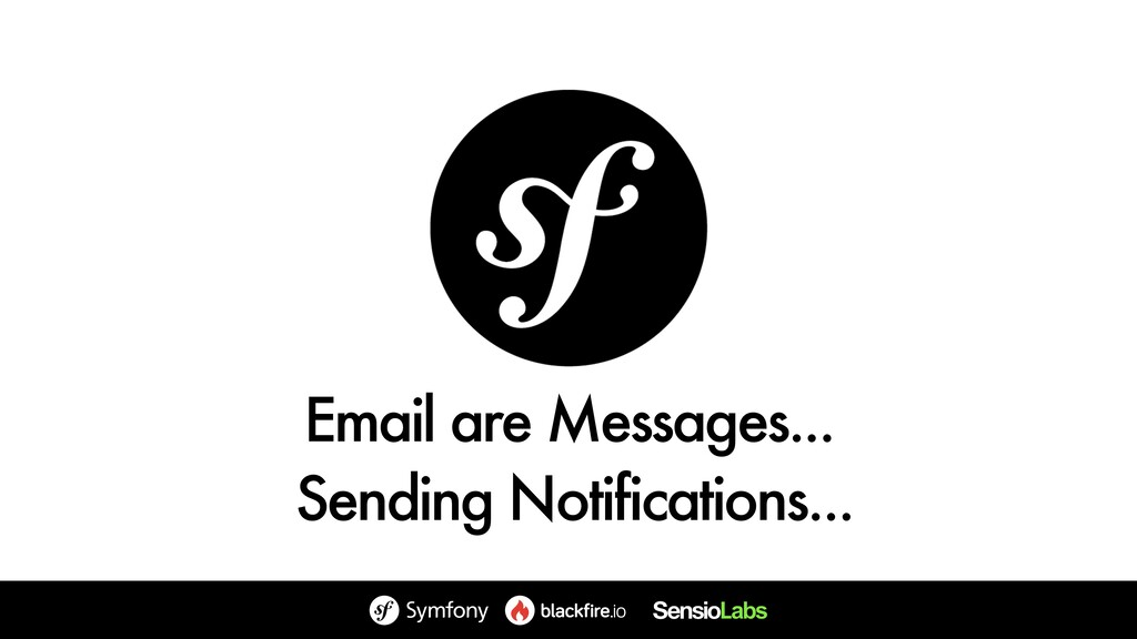 Email are Messages... Sending Notifications...