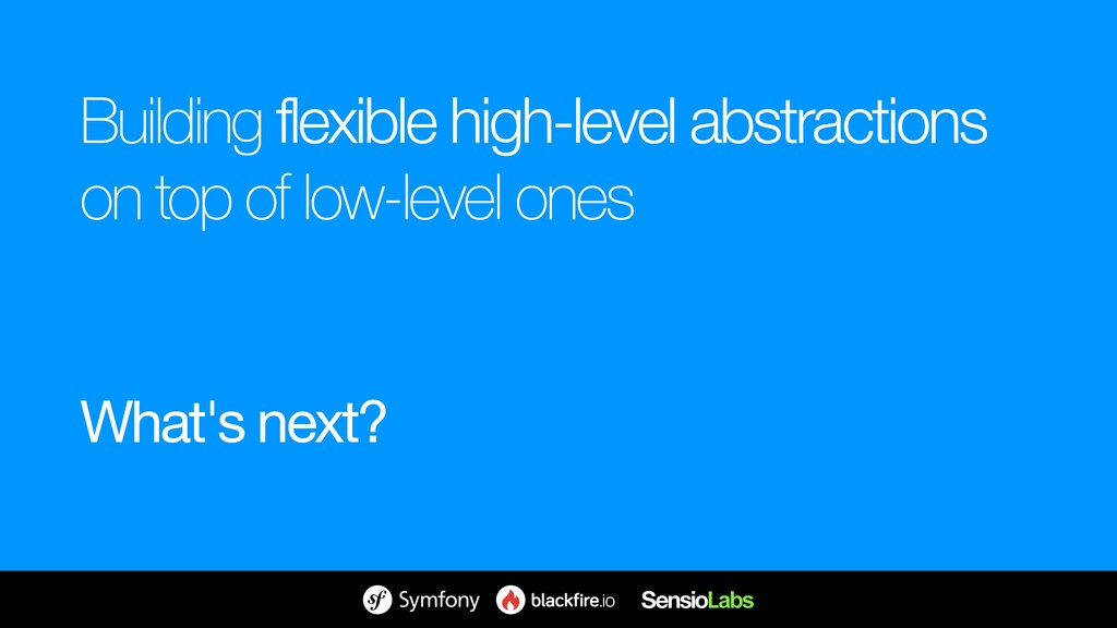 Building flexible high-level abstractions on to...