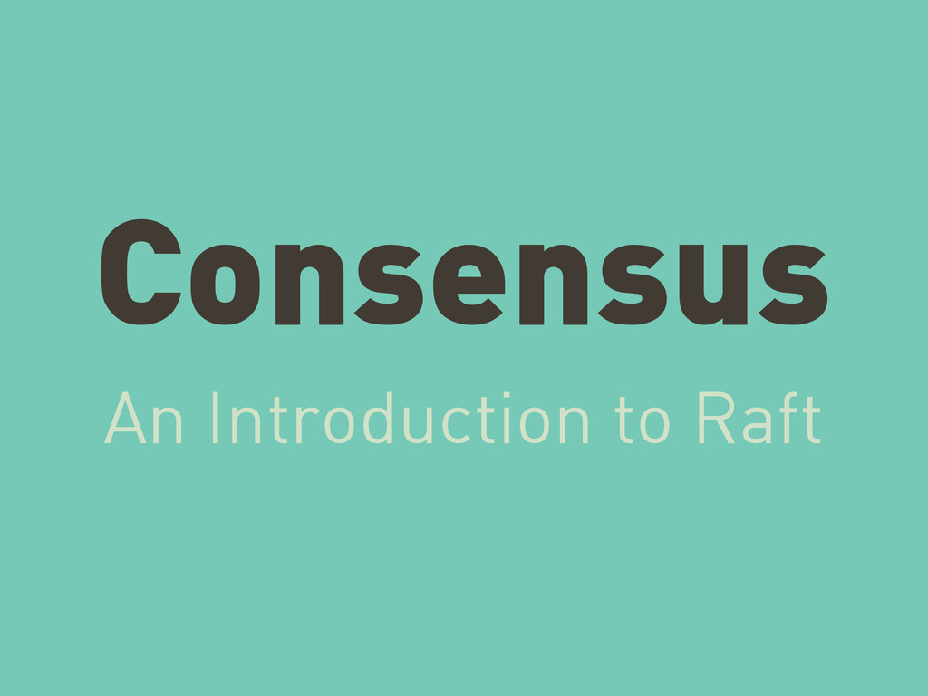 Consensus An Introduction to Raft
