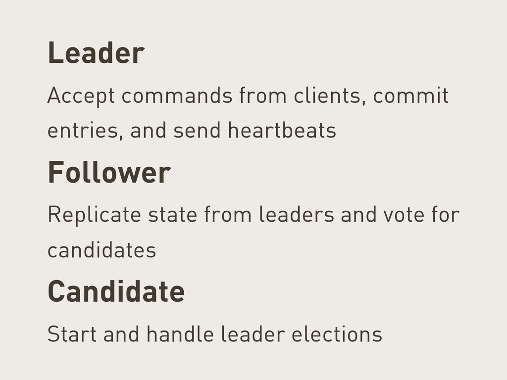 Leader Accept commands from clients, commit ent...