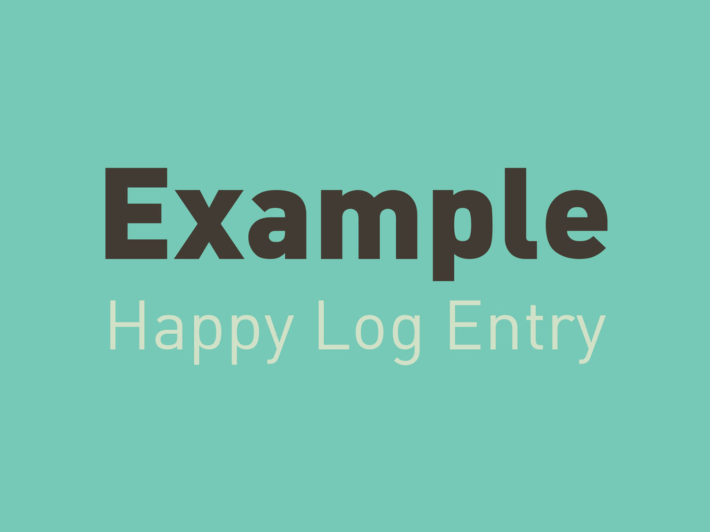 Example Happy Log Entry