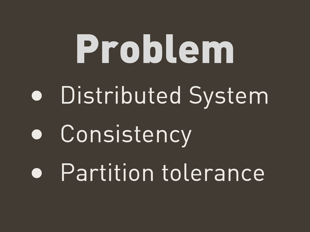 Problem • Distributed System • Consistency • Pa...