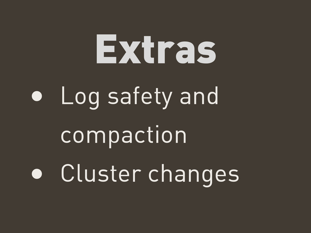 Extras • Log safety and compaction • Cluster ch...