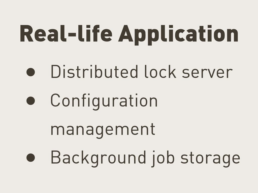 Real-life Application • Distributed lock server...