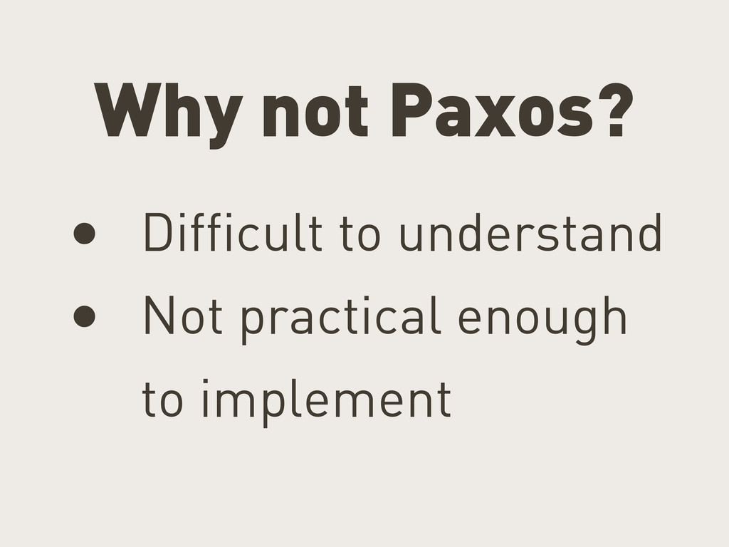 Why not Paxos? • Difficult to understand • Not ...