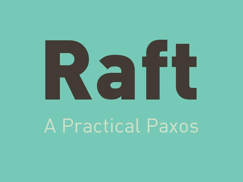 Raft A Practical Paxos