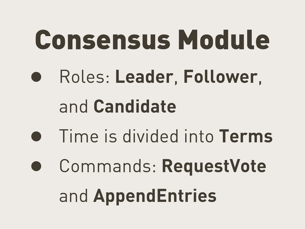 Consensus Module • Roles: Leader, Follower, and...