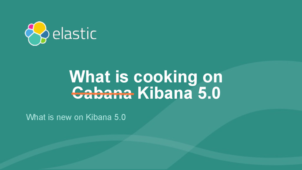 ‹#› What is new on Kibana 5.0 What is cooking o...