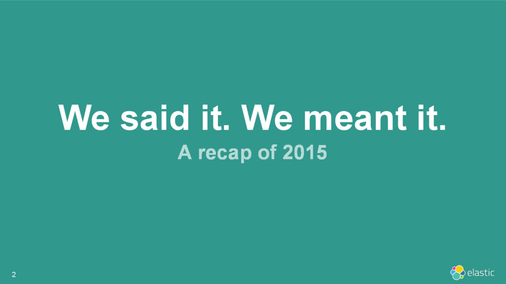We said it. We meant it. 2 A recap of 2015