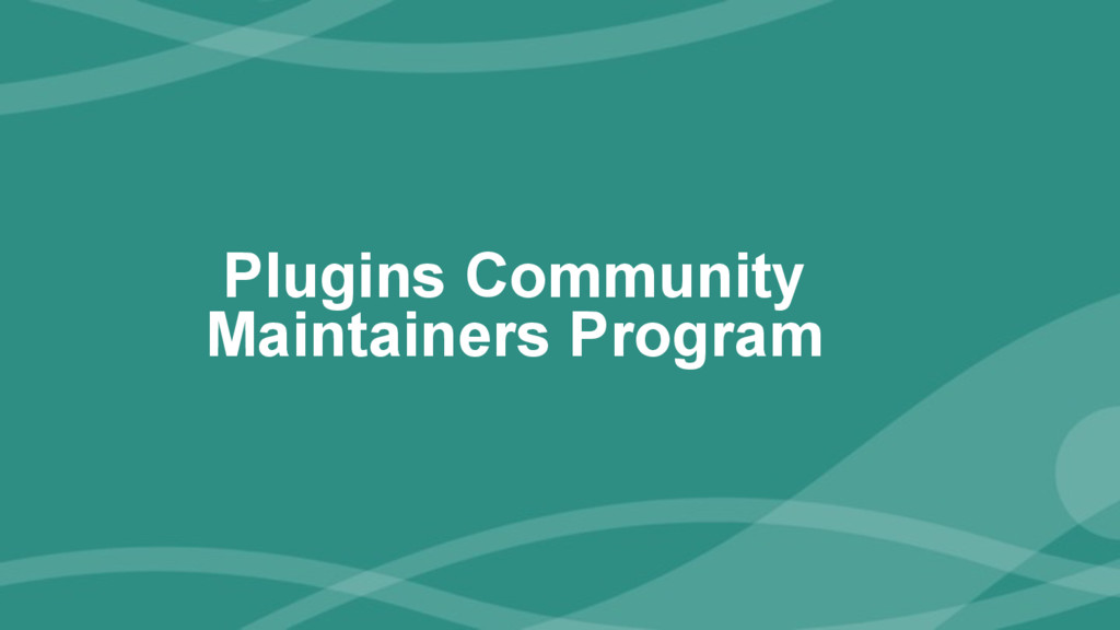 ‹#› Plugins Community Maintainers Program