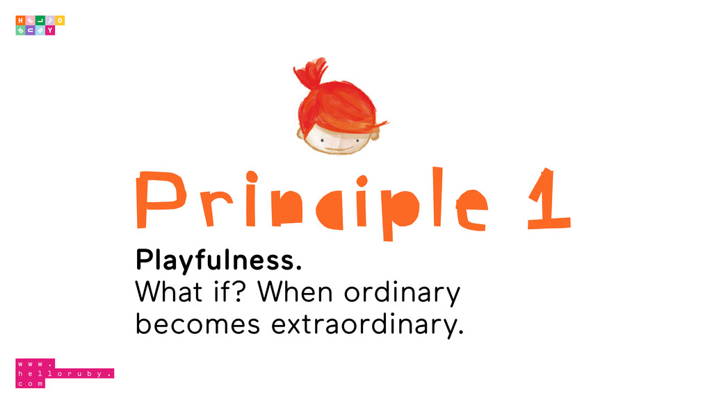 Principle 1 Playfulness. What if? When ordinary...