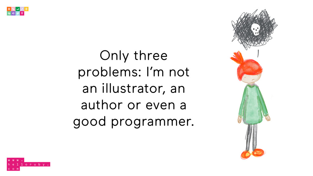 Only three problems: I'm not an illustrator, an...