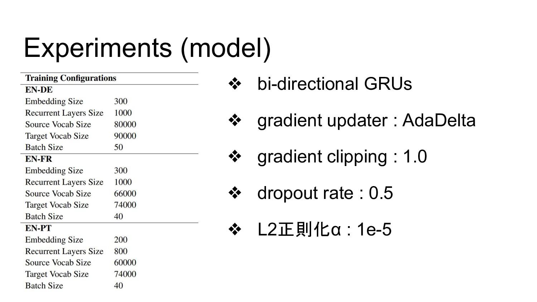 Experiments (model) ❖ bi-directional GRUs ❖ gra...