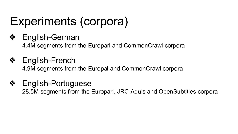 Experiments (corpora) ❖ English-German 4.4M seg...
